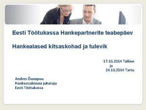 Eesti Ttukassa Hankepartnerite teabepev Hankealased kitsaskohad ja tulevik