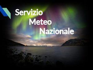 Servizio Meteo Nazionale CHI SIAMO Il Servizio Meteo