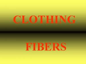 CLOTHING FIBERS There are two types of fibers