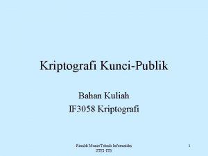 Kriptografi KunciPublik Bahan Kuliah IF 3058 Kriptografi Rinaldi