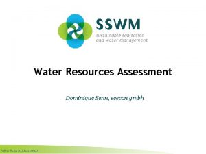 Water Resources Assessment Dominique Senn seecon gmbh Water