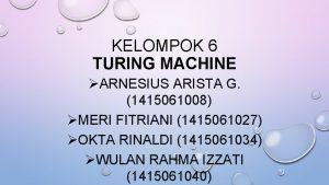 KELOMPOK 6 TURING MACHINE ARNESIUS ARISTA G 1415061008
