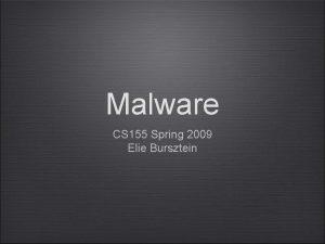 Malware CS 155 Spring 2009 Elie Bursztein Welcome