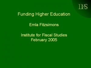 Funding Higher Education Emla Fitzsimons Institute for Fiscal