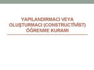 YAPILANDIRMACI VEYA OLUTURMACI CONSTRUCTVST RENME KURAMI renmeretme srecinin
