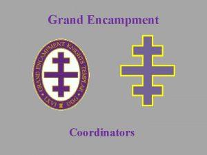 Grand Encampment Coordinators Duties of the Coordinators Duties