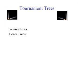 Tournament Trees Winner trees Loser Trees Winner Tree