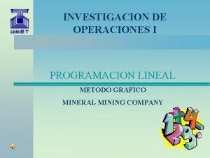 INVESTIGACION DE OPERACIONES I PROGRAMACION LINEAL METODO GRAFICO