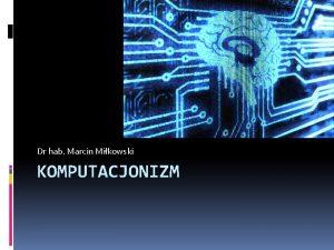 Dr hab Marcin Mikowski KOMPUTACJONIZM Algorytm na dzi
