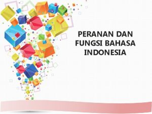 PERANAN DAN FUNGSI BAHASA INDONESIA Definisi Bahasa Sistem