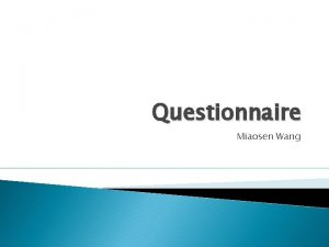 Questionnaire Miaosen Wang Outline What is a questionnaire