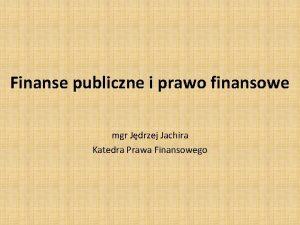 Finanse publiczne i prawo finansowe mgr Jdrzej Jachira