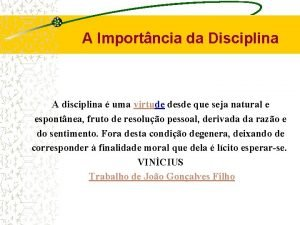 A Importncia da Disciplina A disciplina uma virtude
