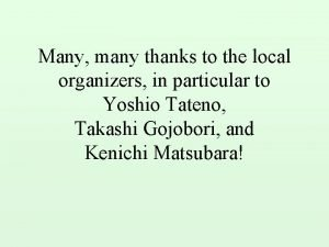 Many many thanks to the local organizers in