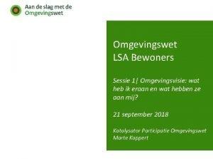 Omgevingswet LSA Bewoners Sessie 1 Omgevingsvisie wat heb
