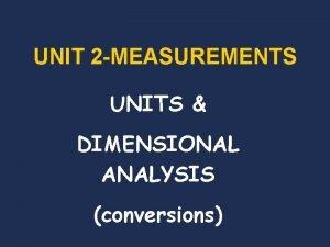 UNIT 2 MEASUREMENTS UNITS DIMENSIONAL ANALYSIS conversions Number