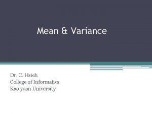Mean Variance Dr C Hsieh College of Informatics