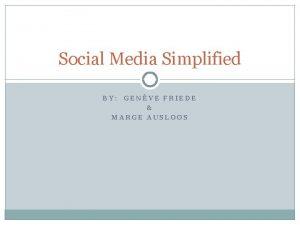 Social Media Simplified BY GENVE FRIEDE MARGE AUSLOOS