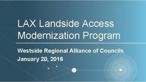 LAX Landside Access Modernization Program Westside Regional Alliance