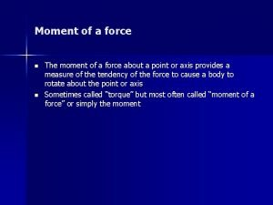 Moment of a force n n The moment