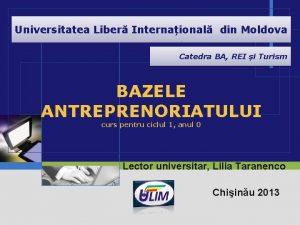 Universitatea Liber Internaional din Moldova Catedra BA REI