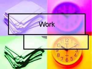 Work Work Transfer of energy to make an