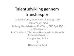 Talentudvikling gennem transferspor Selandia CEU Mercantec Aalborg Tech