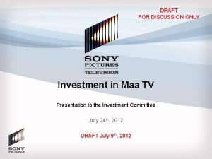 DRAFT FOR DISCUSSION ONLY Investment in Maa TV