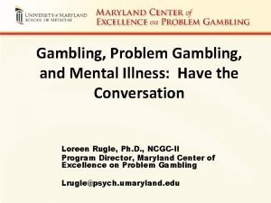 Gambling Problem Gambling and Mental Illness Have the