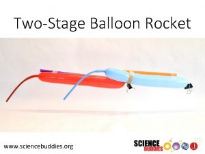 TwoStage Balloon Rocket www sciencebuddies org Balloon Rockets