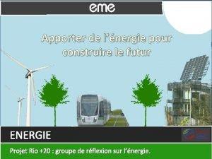 Apporter de lnergie pour construire le futur ENERGIE