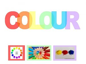 PRIMARY COLOURS Primary Colours The 3 primary colours