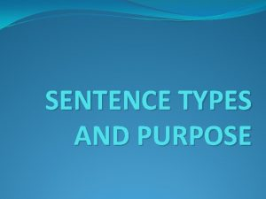 SENTENCE TYPES AND PURPOSE SENTENCE TYPES There are