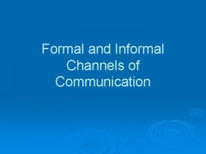 Formal and Informal Channels of Communication Communication Formal