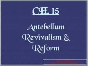 CH 15 Antebellum Revivalism Reform Ms Susan M