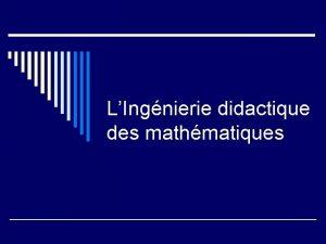 LIngnierie didactique des mathmatiques LIngnierie didactique des mathmatiques