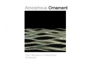 Amorphous Ornament CNC Fabrication in Contemporary Architecture CNC