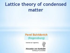 Lattice theory of condensed matter Pavel Buividovich Regensburg