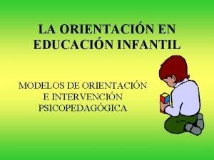 LA ORIENTACIN EN EDUCACIN INFANTIL MODELOS DE ORIENTACIN