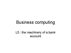 Business computing L 5 the machinery of a