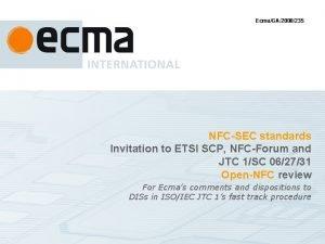 EcmaGA2008235 NFCSEC standards Invitation to ETSI SCP NFCForum