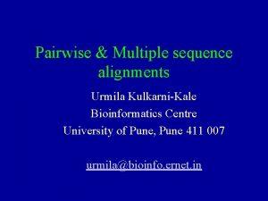 Pairwise Multiple sequence alignments Urmila KulkarniKale Bioinformatics Centre