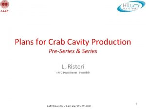 Plans for Crab Cavity Production PreSeries Series L