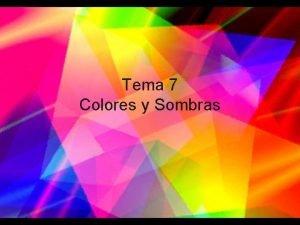 Tema 7 Colores y Sombras ndice Color La