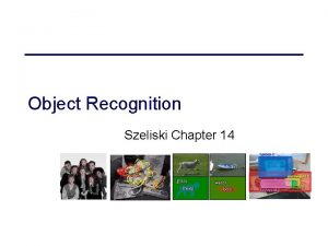 Object Recognition Szeliski Chapter 14 Recognition Simultaneous recognition