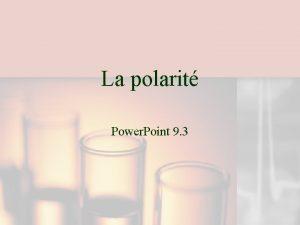 La polarit Power Point 9 3 Les forces