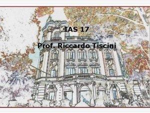 IAS 17 Prof Riccardo Tiscini IAS 17 Leases