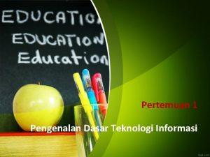 Pertemuan 1 Pengenalan Dasar Teknologi Informasi Pengenalan Teknologi