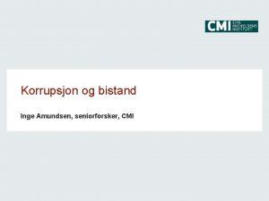 Korrupsjon og bistand Inge Amundsen seniorforsker CMI Korrupsjon