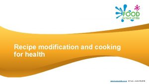 Recipe modification and cooking for health www foodafactoflife